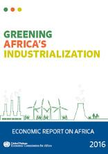 Economic report on Africa 2016: greening Africa's industrialization