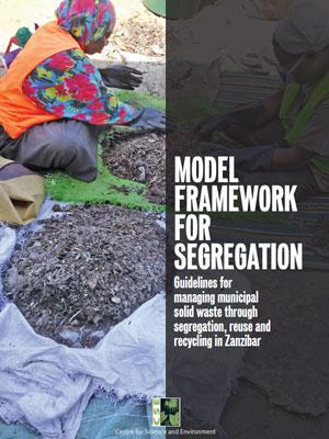 Model framework for segregation: guidelines for managing municipal solid waste through segregation, reuse and recycling in Zanzibar,